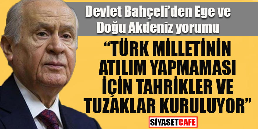 """Bahçeli: """"Türk milletinin atılım yapmaması için tahrikler ve tuzaklar kuruluyor"""""""