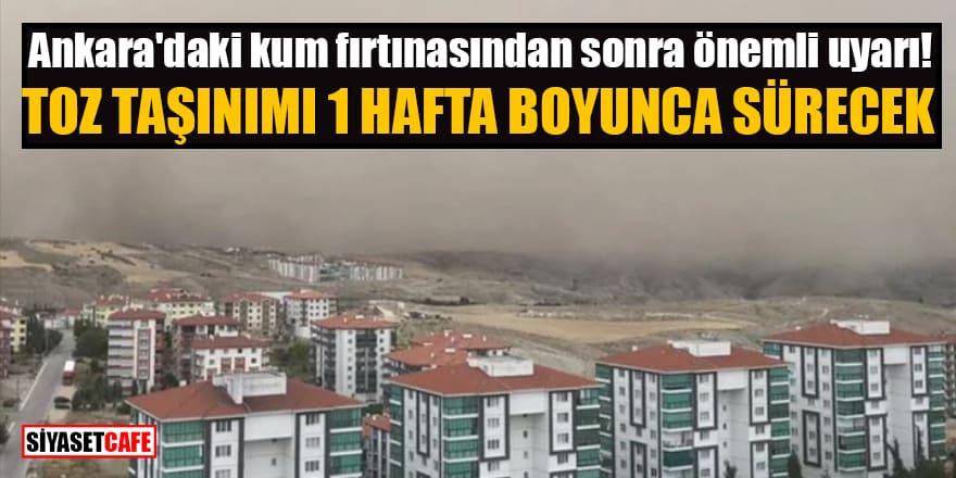 Ankara'daki kum fırtınasından sonra önemli uyarı! Toz taşınımı 1 hafta boyunca sürecek