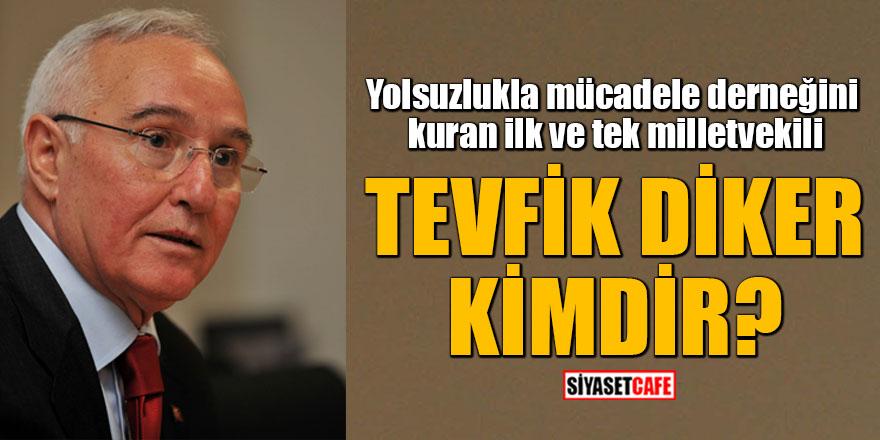 Yolsuzlukla mücadele derneğini kuran ilk ve tek milletvekili Tevfik Diker kimdir?