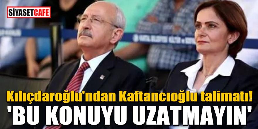 Kılıçdaroğlu'ndan Kaftancıoğlu talimatı! 'Bu konuyu uzatmayın'