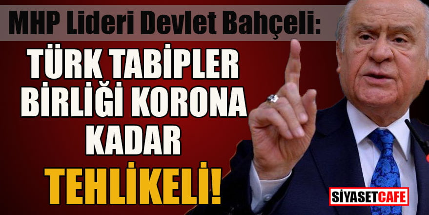 MHP Lideri Devlet Bahçeli: Türk Tabipler Birliği, korona kadar tehlikeli