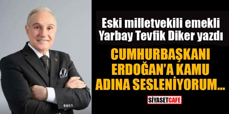 Tevfik Diker yazdı: Cumhurbaşkanı Erdoğan'a kamu adına sesleniyorum...