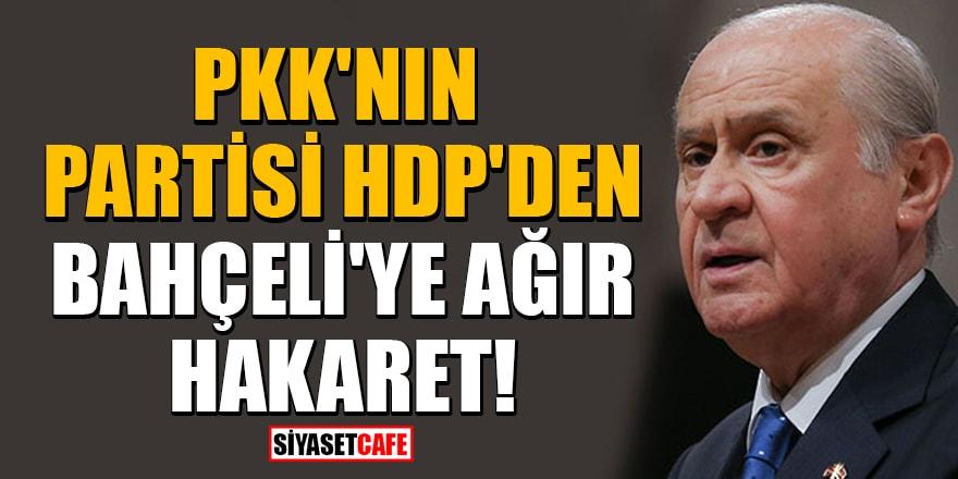 PKK'nın partisi HDP'den Bahçeli'ye ağır hakaret!