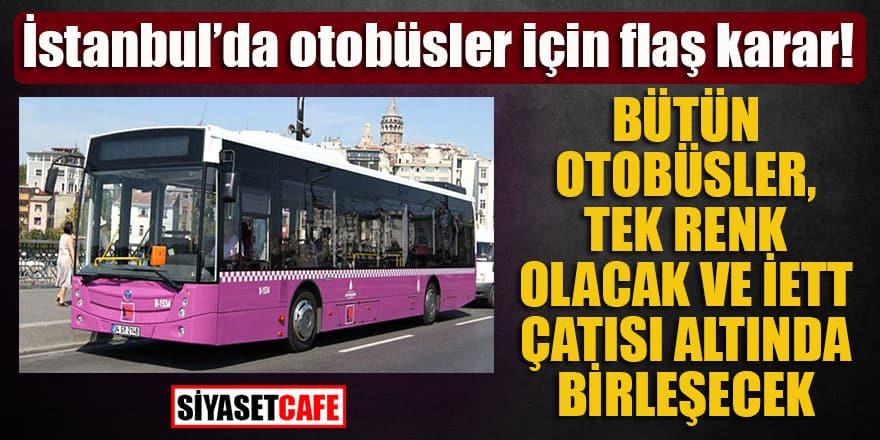 İstanbul'da otobüsler için flaş karar! Hepsi İETT'ye bağlanıyor
