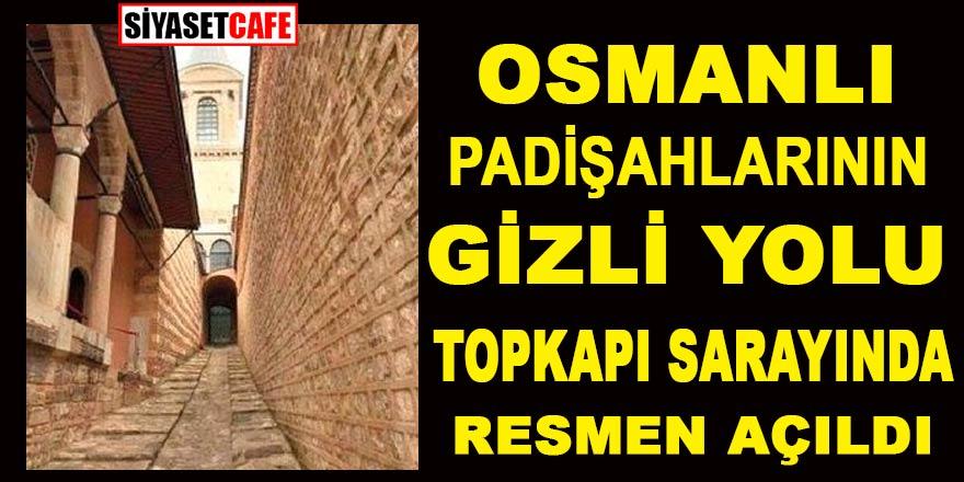 """Osmanlı Padişahlarının """"Gizli Yolu"""" Topkapı Sarayı'nda resmen açıldı"""