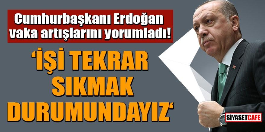 Cumhurbaşkanı Erdoğan vaka artışlarını yorumladı: İşi tekrar sıkmak durumundayız