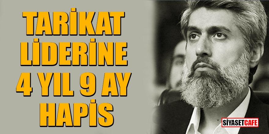 Cemaat lideri Alparslan Kuytul 4 yıl 9 ay hapis cezasına çarptırıldı