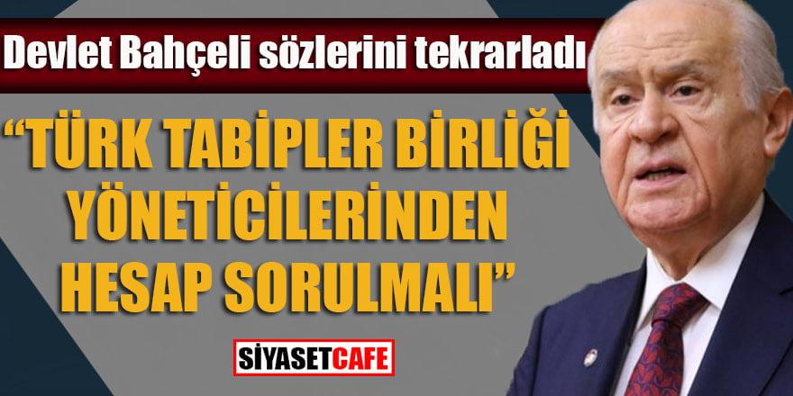 """Bahçeli: """"Türk Tabipler Birliği yöneticilerinden hesap sorulmalı"""""""
