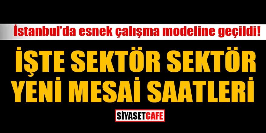 İstanbul'da esnek çalışma modeline geçildi! İşte sektör sektör yeni mesai saatleri