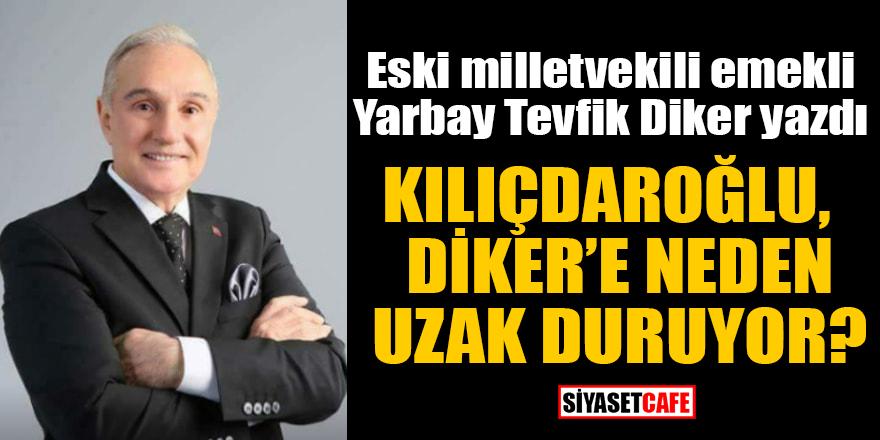 Tevfik Diker yazdı: Kılıçdaroğlu, Diker'e neden uzak duruyor?