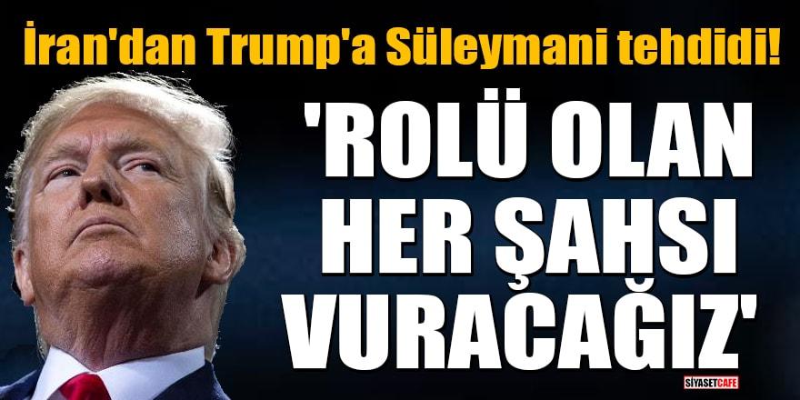 İran'dan Trump'a Süleymani tehdidi! 'Rolü olan her şahsı vuracağız'