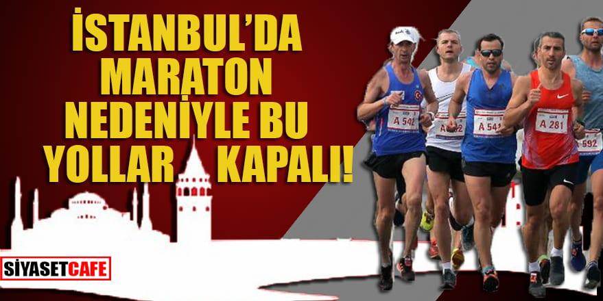 İstanbul'da maraton nedeniyle bu yollar kapalı!