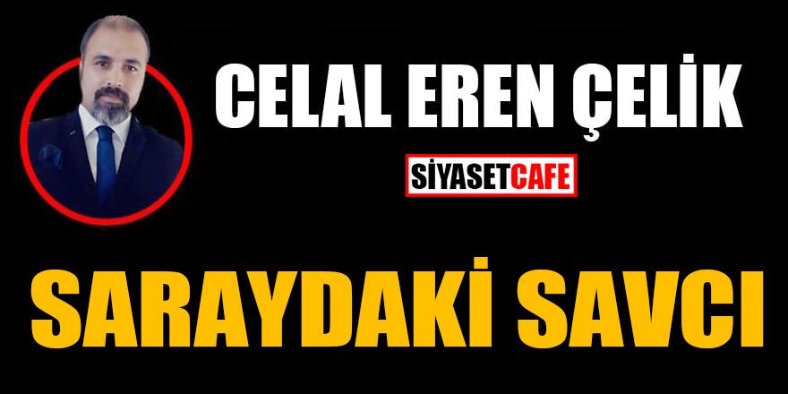 Celal Eren Çelik yazdı: Saraydaki savcı