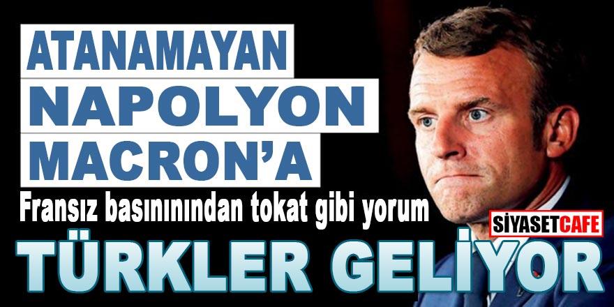 """Atanamayan Napolyon Macron'a Fransız medyasından tokat gibi yazı: """"Türkler geliyor"""""""