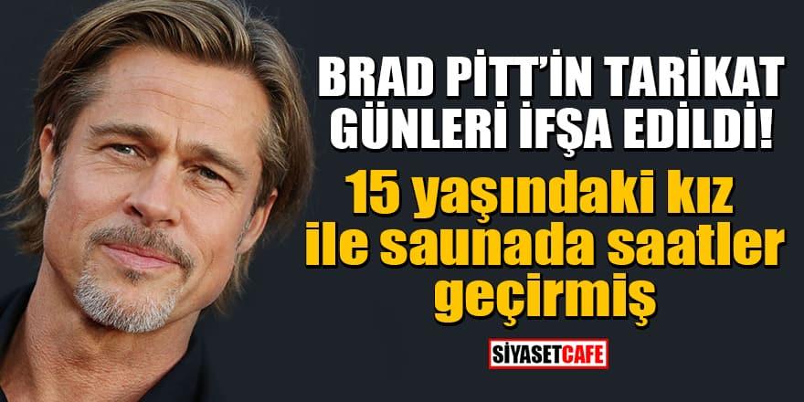 Brad Pitt'in tarikat günleri ifşa edildi! 15 yaşındaki kız ile saunada saatler geçirmiş