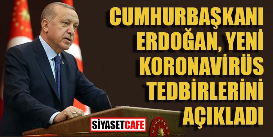 Erdoğan yeni koronavirüs tedbirlerini açıkladı