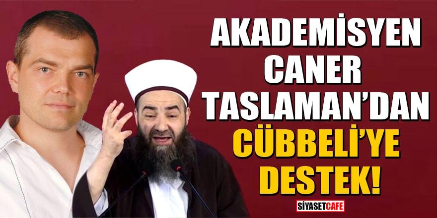 Akademisyen Caner Taslaman'dan Cübbeli'ye destek!