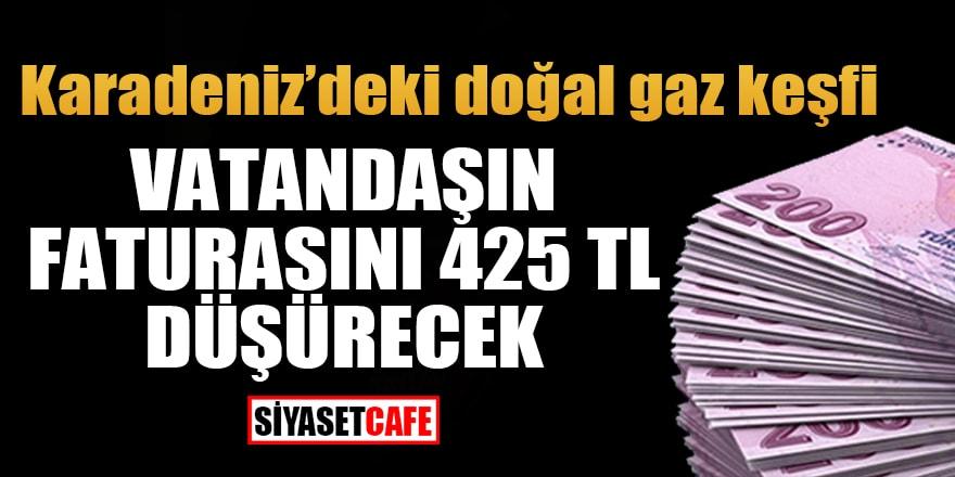 Karadeniz'deki doğal gaz keşfi, vatandaşın faturasını 425 TL düşürecek