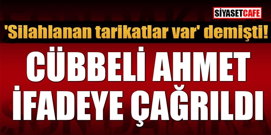 'Silahlanan tarikatlar var' demişti! Cübbeli Ahmet ifadeye çağrıldı