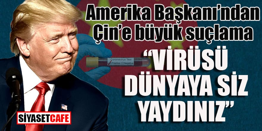 "Amerika Başkanı'ndan Çin'e: ""Virüsü siz yaydınız!"""