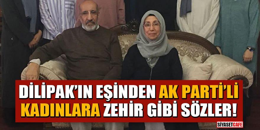 Dilipak'ın eşi Asiye Dilipak'tan AK Parti'li kadınlara zehir gibi sözler! 'İbretle izledim bizi karalayan ak kadınları(!?)'