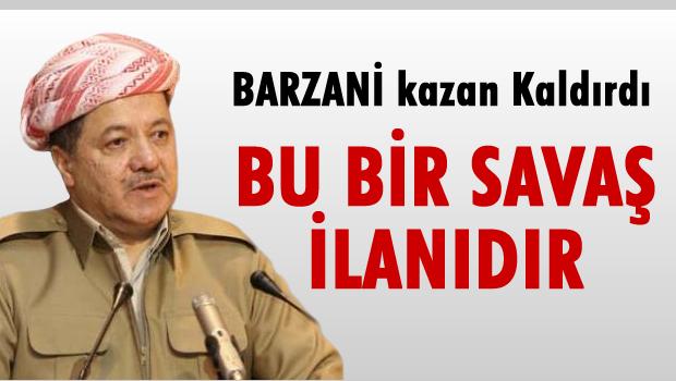 Barzani: Bu uygulama savaş ilanıdır