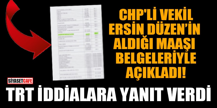 CHP'li vekil Atilla Sertel, Ersin Düzen'in aldığı maaşı belgeleriyle açıkladı! TRT iddialara yanıt verdi