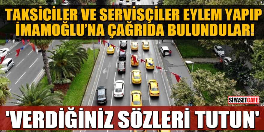 Taksiciler ve servisçiler İBB önünde eylem yapıp İmamoğlu'na çağrısında bulundu! 'Verdiğiniz sözleri tutun'