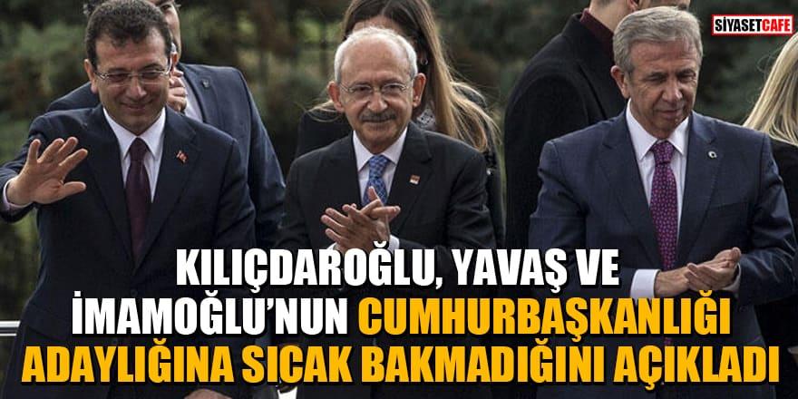 Kılıçdaroğlu, Yavaş ve İmamoğlu'nun cumhurbaşkanlığı adaylığına sıcak bakmadığını açıkladı