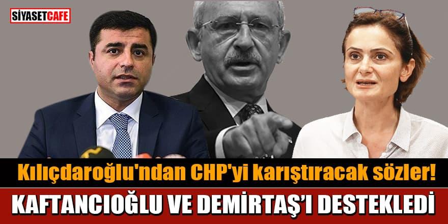 Kılıçdaroğlu'ndan CHP'yi karıştıracak sözler! Kaftancıoğlu ve Demirtaş'a destek verdi