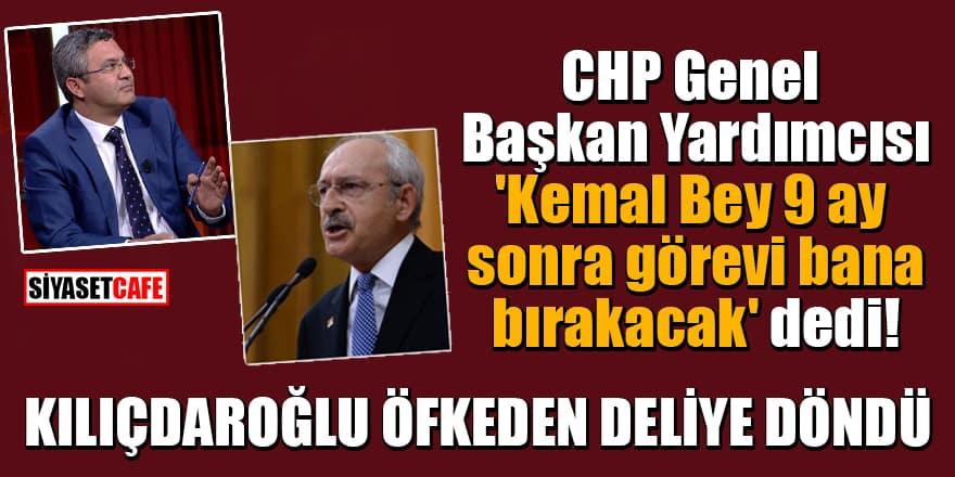 CHP Genel Başkan Yardımcısı 'Kemal Bey 9 ay sonra görevi bana bırakacak' dedi! Kılıçdaroğlu öfkeden deliye döndü