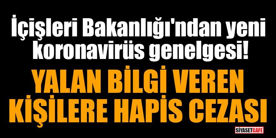 İçişleri Bakanlığı'ndan yeni koronavirüs genelgesi! Yalan bilgi veren kişilere hapis cezası