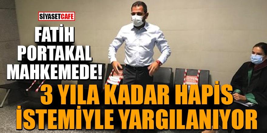 Fatih Portakal 3 yıla kadar hapis istemiyle yargılanıyor