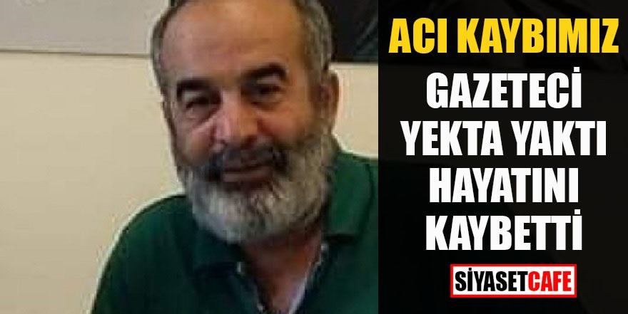 Acı kaybımız: Gazeteci Yekta Yaktı hayatını kaybetti
