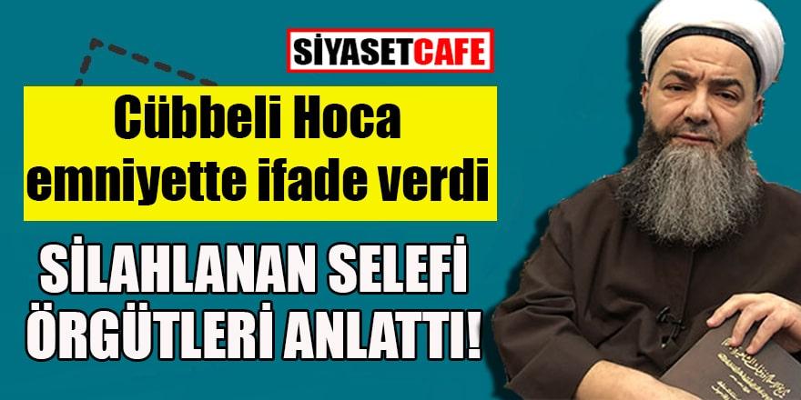 Cübbeli Hoca ifade verdi, silahlanan selefi örgütleri anlattı