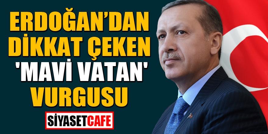 Cumhurbaşkanı Erdoğan'dan dikkat çeken 'Mavi Vatan' vurgusu