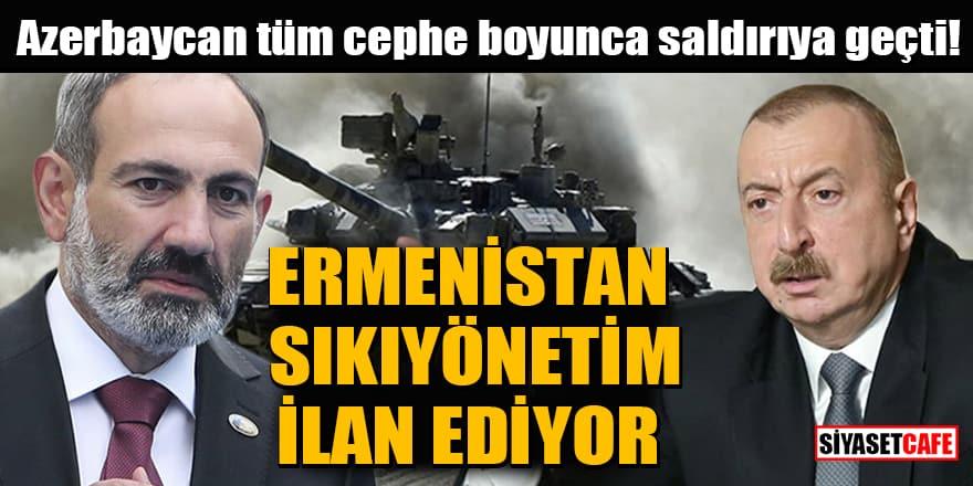Azerbaycan tüm cephe boyunca saldırıya geçti! Ermenistan sıkıyönetim ilan ediyor