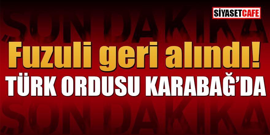 Son dakika! Fuzuli geri alındı: Türk ordusu Karabağ'da