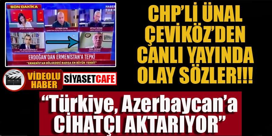 """Chp'li Ünal Çeviköz'den olay sözler: """"Türkiye Azerbaycan'a cihatçı aktarıyor"""""""