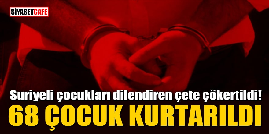 İstanbul'da Suriyeli çocukları dilendiren çete çökertildi! 68 çocuk kurtarıldı