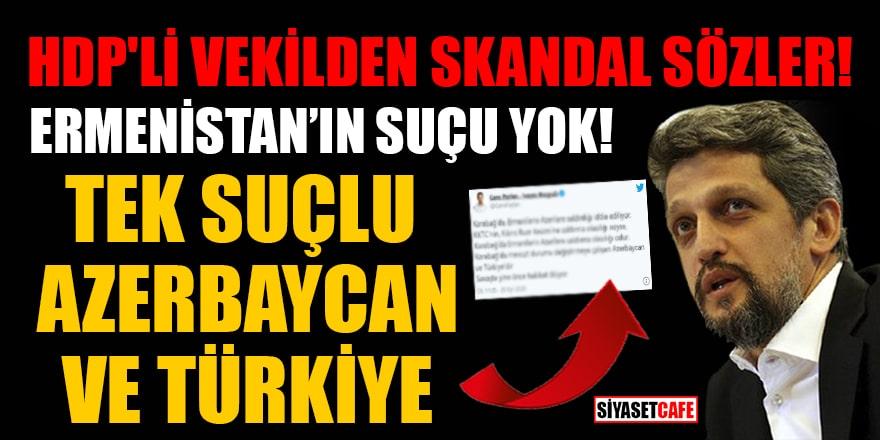 HDP'li vekil Garo Paylan'dan skandal sözler!Ermenistan'ın suçu yok: Tek suçlu Azerbaycan ve Türkiye