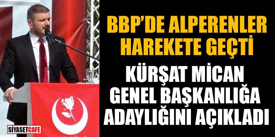 BBP'de Alperenler harekete geçti! Mican Genel Başkanlığa adaylığını açıkladı