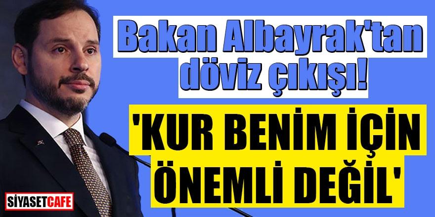 Bakan Albayrak'tan döviz çıkışı: 'Kur benim için önemli değil'