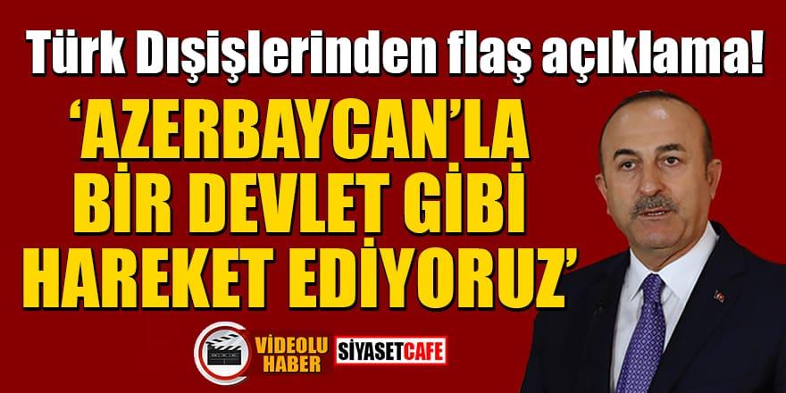 Türk Dışişlerinden flaş açıklama: Azerbaycan'la bir devlet gibi hareket ediyoruz