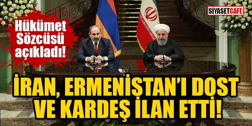 İran Hükümet sözcüsü: Ermenistan ve Azerbaycan bizim iki dost ve kardeş ülkemizdir
