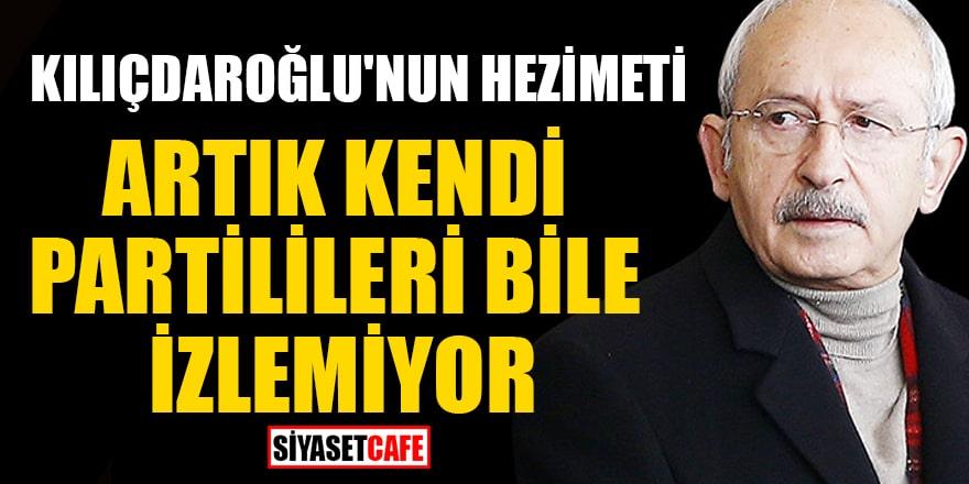 Kılıçdaroğlu'nun hezimeti! Artık kendi partilileri bile izlemiyor
