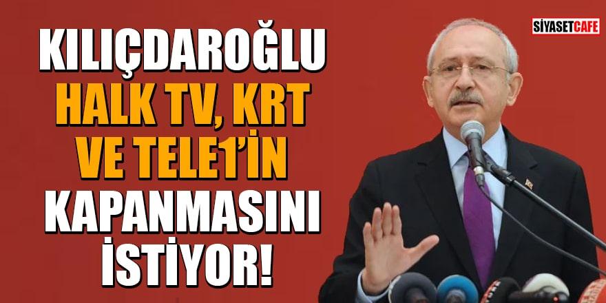 'Kılıçdaroğlu Halk TV, KRT ve TELE1'in kapanmasını istiyor' iddiası