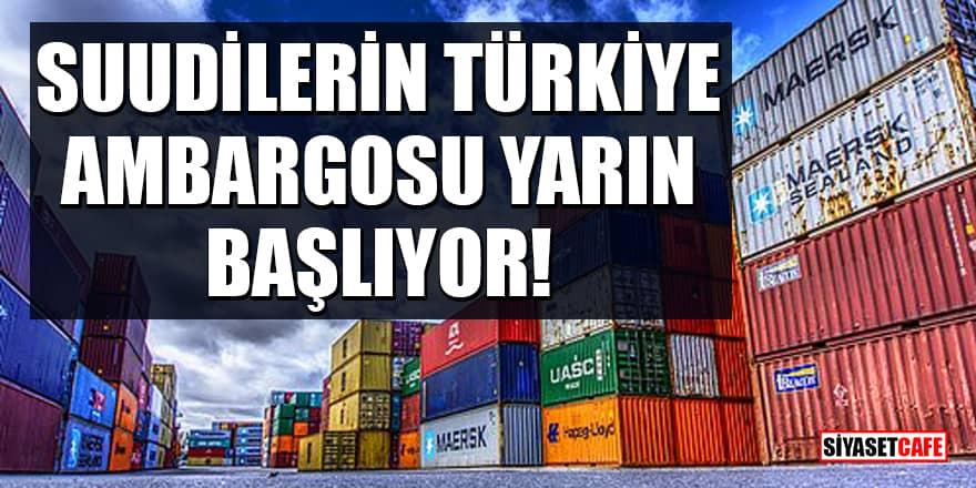Suudilerin Türkiye ambargosu yarın başlıyor