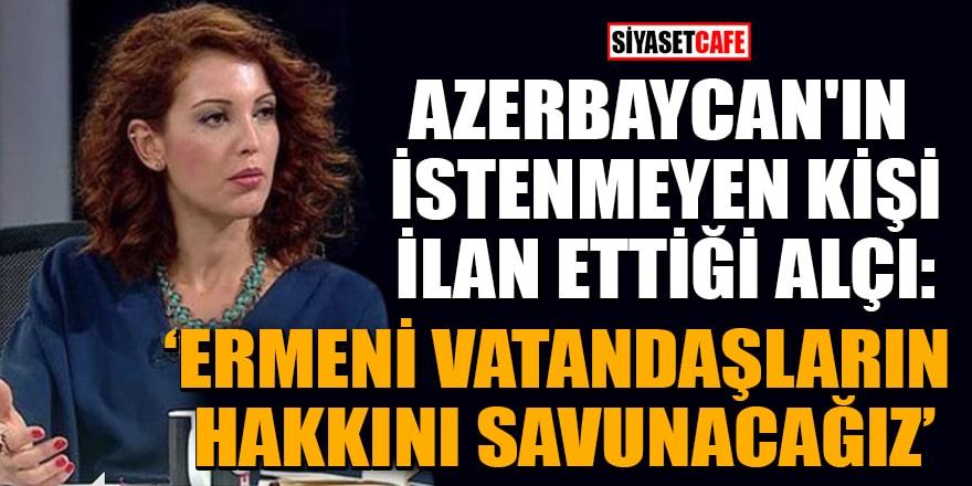 Azerbaycan'ın istenmeyen kişi ilan ettiği Alçı: Ermeni vatandaşlarımızın hakkını savunacağız