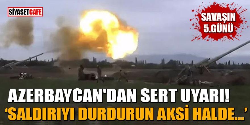 Azerbaycan'dan sert uyarı! 'Saldırıyı durdurun aksi halde...'